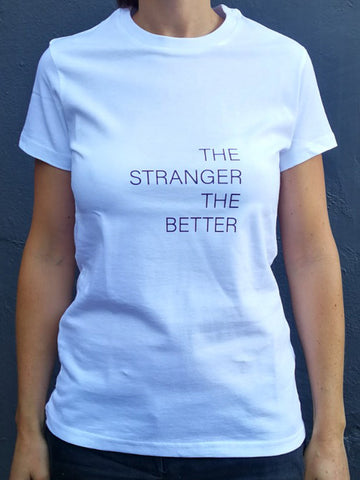 The Stranger The Better White Cotton T-Shirt (womens)