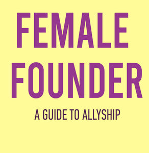 Why Allyship for Female Founders