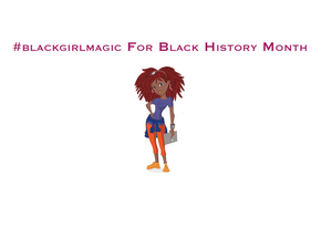 #blackgirlmagic For Black History Month - Part 1