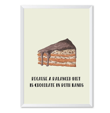 Because A Balanced Diet Is Chocolate In Both Hands Art Poster Print-Print-Mode Prints