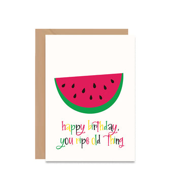 Happy Birthday You Ripe Old Thing Watermelon Card