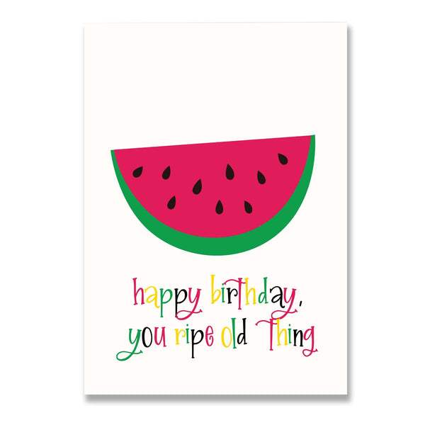 Happy Birthday You Ripe Old Thing Watermelon Card - Mode Prints