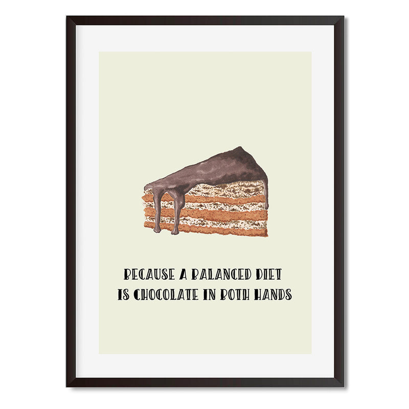 Because A Balanced Diet Is Chocolate In Both Hands Wall Art Print - Mode Prints