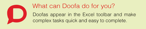 What can Doofa do for you? Doofas appear in the Excel toobar and make complex tasks quick and easy to complete.