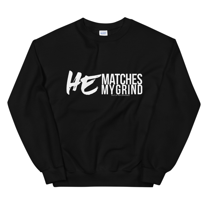 He Matches My Grind - Unisex Sweatshirt