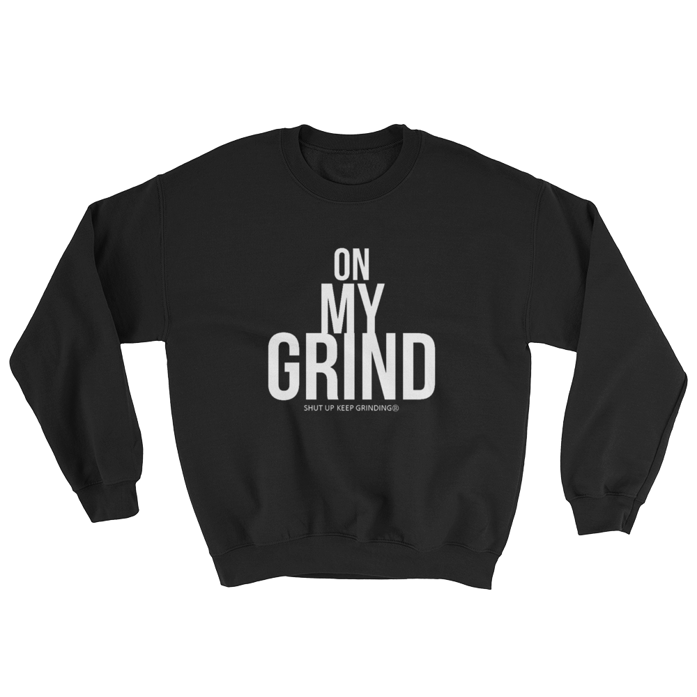 On My Grind - Crewneck (Unisex)