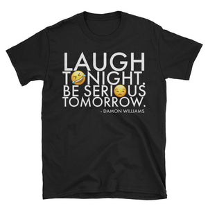 Damon Williams Exclusive: Laugh Tonight, Be Serious Tomorrow (Unisex)