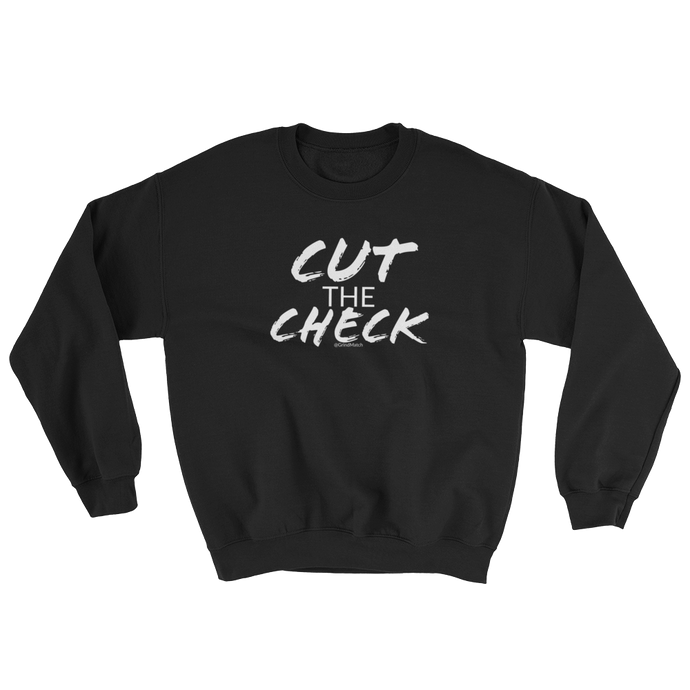 Cut The Check - Crewneck (Unisex)