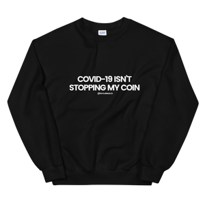 COVID-19 isn't stopping my coin! - Crewneck (Unisex)