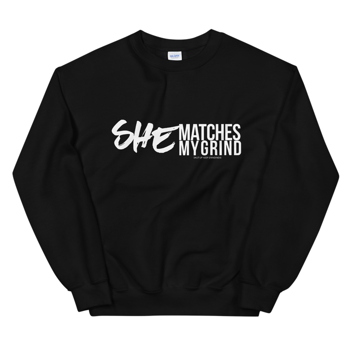 She Matches My Grind - Unisex Sweatshirt