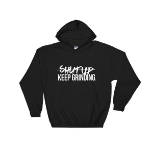 Shut Up Keep Grinding - Hoodie (Unisex)