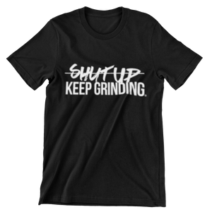 Shut Up Keep Grinding® (Unisex)