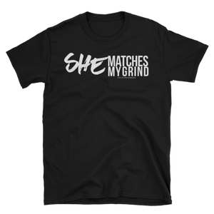 She Matches My Grind - Unisex