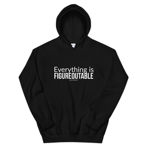 Everything is Figureoutable - Unisex Hoodie