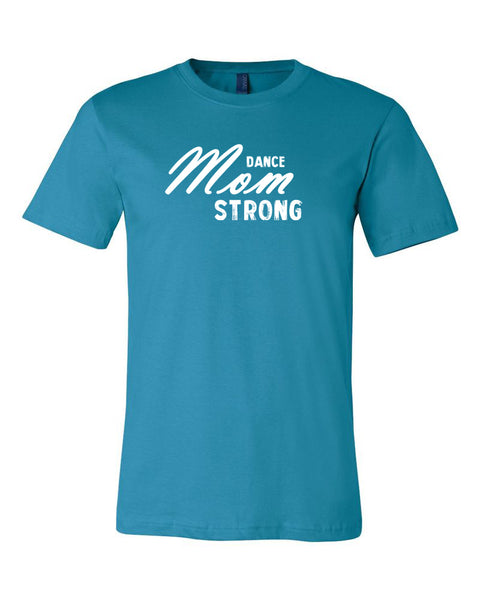 Aqua Dance Mom Strong Adult Dance T-Shirt With Dance Mom Strong Design On Front