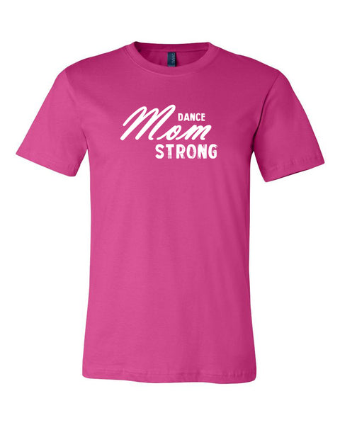 Berry Dance Mom Strong Adult Dance T-Shirt With Dance Mom Strong Design On Front