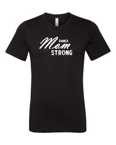 Black Dance Mom Strong Adult Dance T-Shirt With Dance Mom Strong Design On Front
