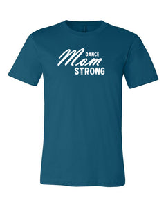 Deep Teal Dance Mom Strong Adult Dance T-Shirt With Dance Mom Strong Design On Front