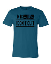 Deep Teal I Am A Cheerleader I Don't Quit Adult Cheer T-Shirt