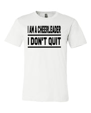 White I Am A Cheerleader I Don't Quit Adult Cheer T-Shirt