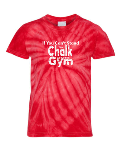 If You Can't Stand The Chalk Get Out Of The Gym Youth Tie Dye T-Shirt