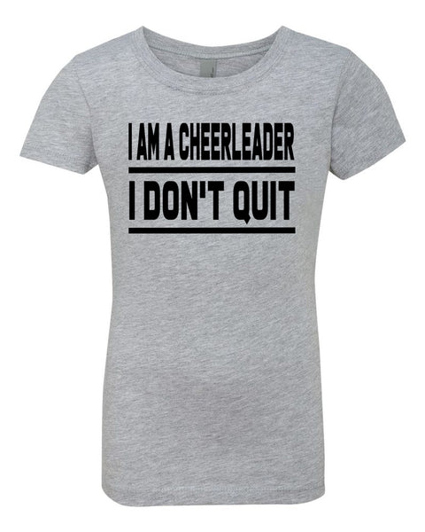 Heather Gray I Am A Cheerleader I Don't Quit Girls Cheer T-Shirt