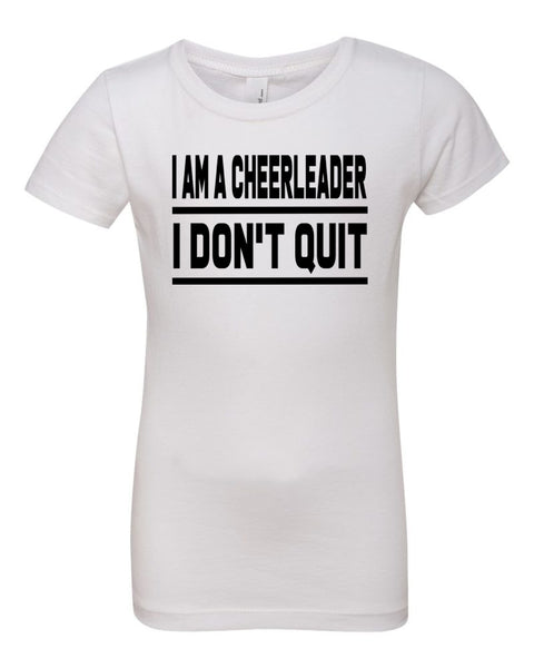 White I Am A Cheerleader I Don't Quit Girls Cheer T-Shirt