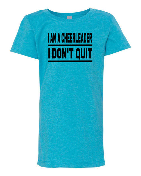 Ocean Blue I Am A Cheerleader I Don't Quit Girls Cheer T-Shirt