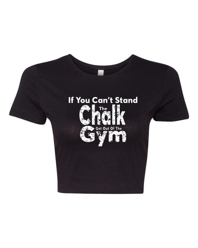 If You Can't Stand The Chalk Get Out Of The Gym Fitted Crop Top