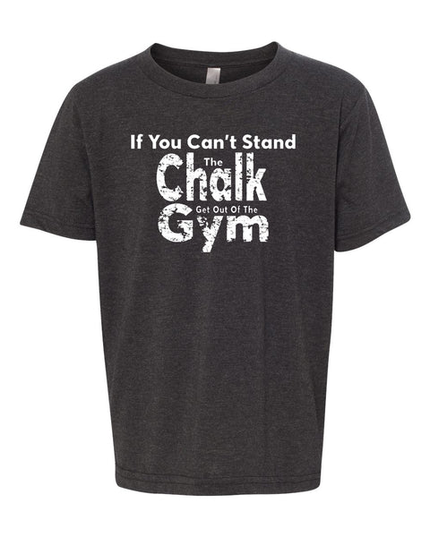 If You Can't Stand The Chalk Get Out Of The Gym Youth T-Shirt