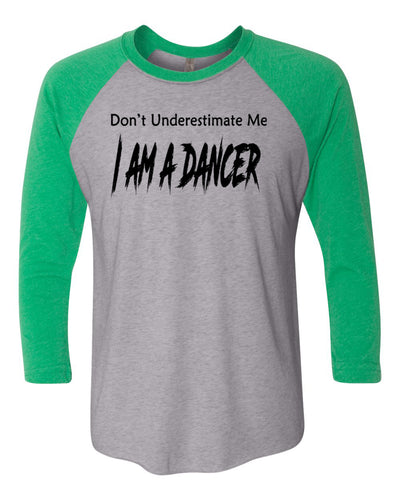 Don't Underestimate Me I Am A Dancer Adult 3/4 Sleeve Raglan T-Shirt