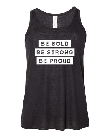 Be Bold Be Strong Be Proud Tank Tops