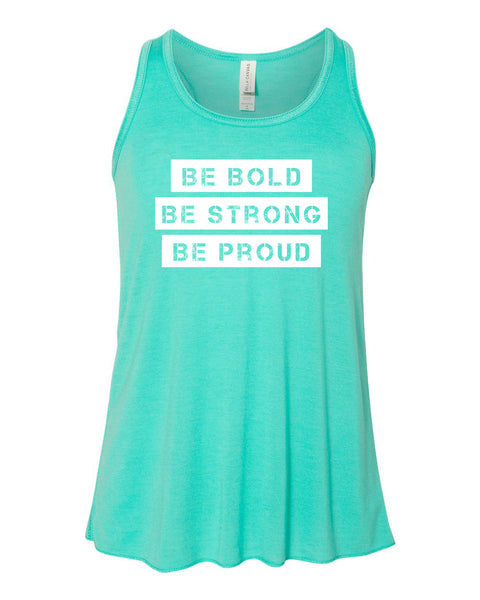 Teal Be Bold Be Strong Be Proud Girls Flowy Racerback Tank TopBa