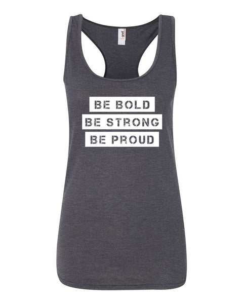 Heather Dark Gray Be Bold Be Strong Be Proud Ladies Racerback Tank Top