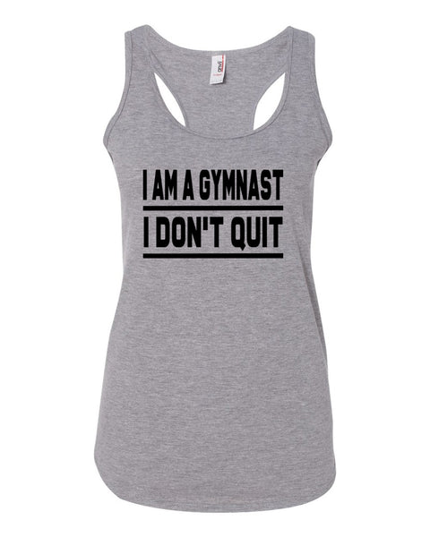Heather Gray I Am A Gymnast I Don't Quit Ladies Racerback Gymnastics Tank Top