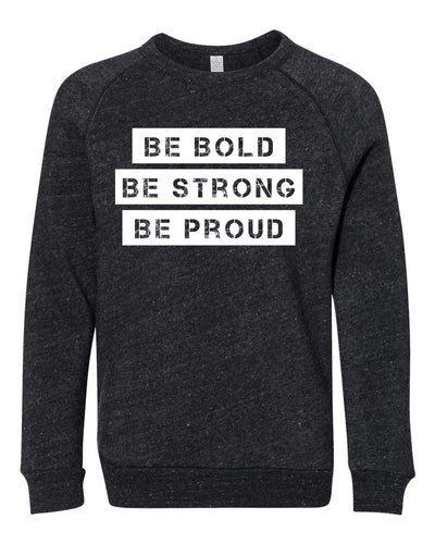 Be Bold Be Strong Be Proud Youth Sweatshirt