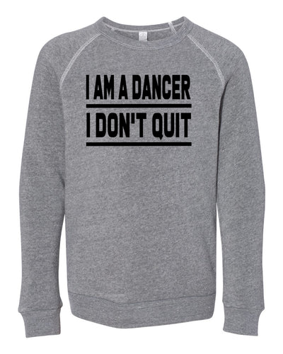 I Am A Dancer I Don't Quit Youth Sweatshirt
