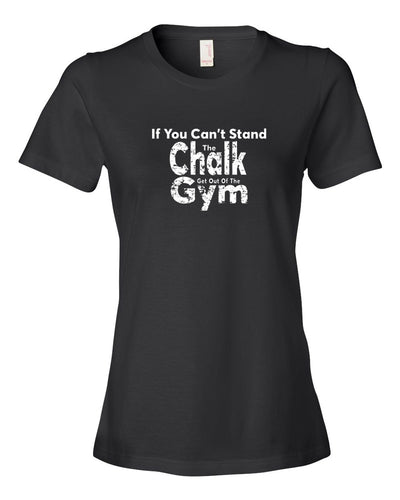 If You Can't Stand The Chalk Get Out Of The Gym Ladies T-Shirt