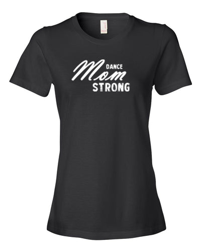Black Dance Mom Strong Ladies Dance T-Shirt With Dance Mom Strong Design On Front