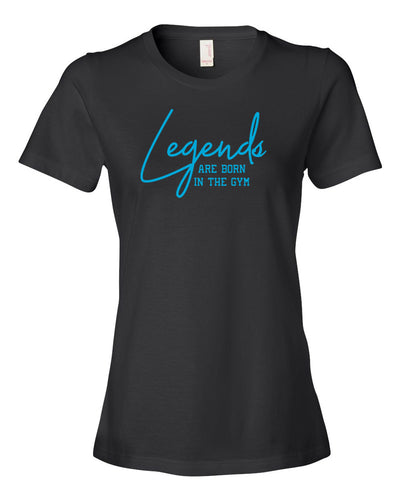Legends Are Born In The Gym Ladies T-Shirt