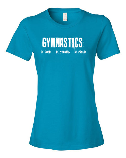 Gymnastics Be Bold Be Strong Be Proud Ladies T-Shirt