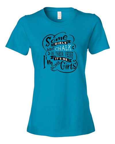 Some Girls Have Chalk In Their Veins Ladies T-Shirt