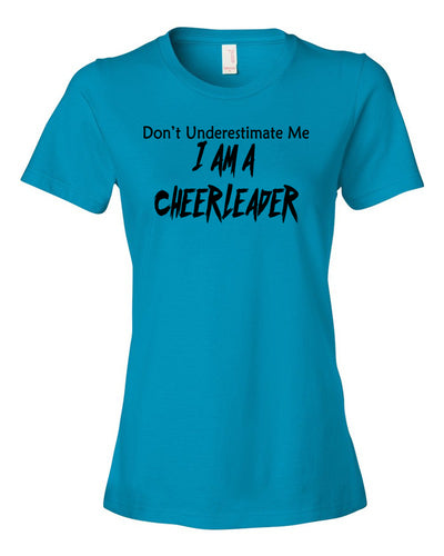 Caribbean Blue Don't Underestimate Me I Am A Cheerleader Ladies T-Shirt