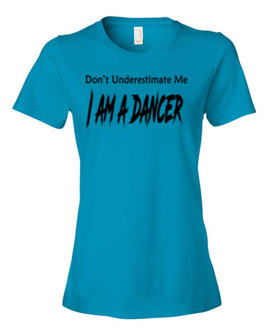 Don't Underestimate Me I Am A Dancer T-Shirts