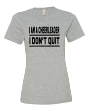 Heather Gray I Am A Cheerleader I Don't Quit Ladies Cheer T-Shirt
