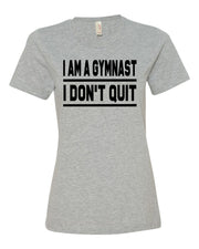 Heather Gray I Am A Gymnast I Don't Quit Ladies Gymnastics T-Shirt