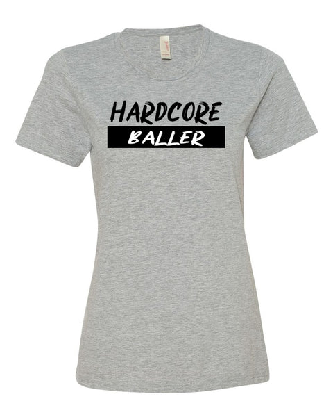 Hardcore Baller Ladies T-Shirt