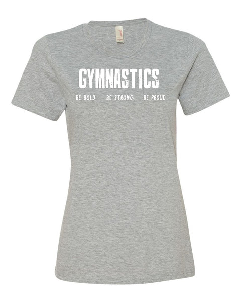 Heather Gray Gymnastics Be Bold Be Strong Be Proud Ladies Gymnastics T-Shirt