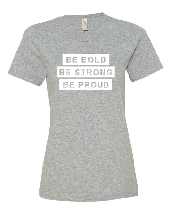 Heather Gray Be Bold Be Strong Be Proud Ladies T-Shirt