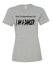 Don't Underestimate Me I Am A Dancer Ladies T-Shirt